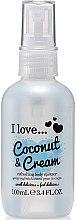 Düfte, Parfümerie und Kosmetik Erfrischendes Körperspray Coconut & Cream - I Love...Coconut & Cream Refreshing Body Spritzer